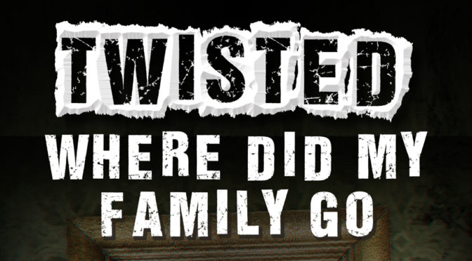 FIRST TWO CHAPTERS OF THE FOURTH 'TWISTED' BOOK—'WHERE DID MY FAMILY GO?'—AVAILABLE NOW