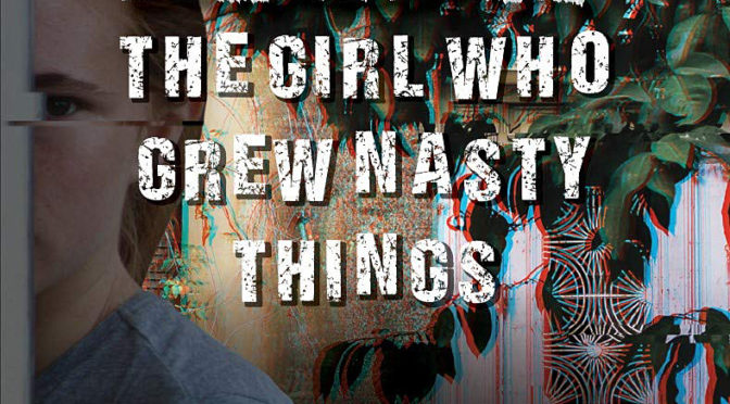 THE FIFTH 'TWISTED' TITLE, 'THE GIRL WHO GREW NASTY THINGS' IS OUT NOW—READ THE FIRST TWO CHAPTERS